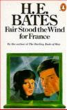 Fair Stood the Wind for France, H. E. Bates, 0140012796