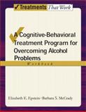 Overcoming Alcohol Use Problems, Elizabeth E. Epstein and Barbara S. McCrady, 0195322797