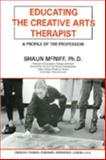 Educating the Creative Arts Therapist : A Profile of the Profession, McNiff, Shaun, 039806279X
