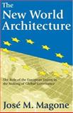 The New World Architecture : The Role of the European Union in the Making of Global Governance, Magone, Jose M., 0765802791