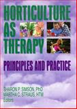 Horticulture As Therapy : Principles and Practice, Simson, Sharon P. and Straus, Martha C., 1560222794