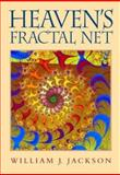 Heaven's Fractal Net : Retrieving Lost Visions in the Humanities, Jackson, William and Jackson, William J., 0253342791