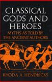 Classical Gods and Heroes, Rhoda A. Hendricks, 0688052797