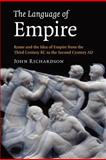 The Language of Empire : Rome and the Idea of Empire from the Third Century BC to the Second Century AD, Richardson, John, 1107402794