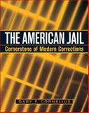 The American Jail : Cornerstone of Modern Corrections, Cornelius, Gary F., 0131142801