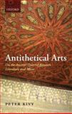 Antithetical Arts : On the Ancient Quarrel Between Literature and Music, Kivy, Peter, 0199562806