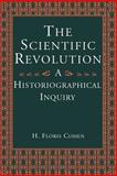 The Scientific Revolution : A Historiographical Inquiry, Cohen, H. Floris, 0226112802