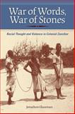 War of Words, War of Stones : Racial Thought and Violence in Colonial Zanzibar, Glassman, Jonathon, 025322280X
