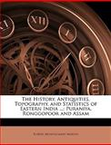 The History, Antiquities, Topography, and Statistics of Eastern India, Robert Montgomery Martin, 1146512805