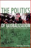 The Politics of Globalization : Gaining Perspective, Assessing Consequences, Brawley, Mark R., 1551112809