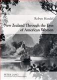 New Zealand through the Eyes of American Women : 1830-1915, Handel, Robyn, 3631582803