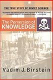 The Perversion of Knowledge, Vadim J. Birstein, 0813342805