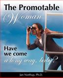 The Promotable Woman Have we come a long way Baby?, Jan Northup, 0979602807