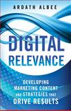 Digital Relevance : Developing Marketing Content and Strategies That Drive Results, Albee, Ardath, 1137452803
