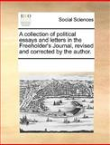 A Collection of Political Essays and Letters in the Freeholder's Journal, Revised and Corrected by the Author, See Notes Multiple Contributors, 1170332803