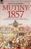 Mutiny : 1857-Authentic Voices from the Indian Mutiny-First Hand Accounts of Battles, Sieges and Personal Hardships, , 184677280X