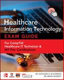 Healthcare Information Technology - Essentials for the IT Professional : A Guide for CompTIA Healthcare IT Technician Certifications, McCormick, Kathleen A. and Gugerty, Brian, 0071802800