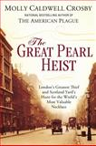 The Great Pearl Heist, Molly Caldwell Crosby, 0425252809