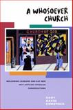 A Whosoever Church : Welcoming Lesbians and Gay Men into African American Congregations, Comstock, Gary David, 0664222803