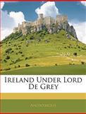 Ireland under Lord de Grey, Anonymous, 1144682800