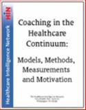 Coaching in the Healthcare Continuum : Models, Methods, Measurements and Motivation, Dr. Susan Butterworth, Colleen Perkins, Roger Reed, Dr. Dennis Richling, 1933402806
