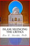 Islam: Silencing the Critics (Second Edition), Zia Sheikh, 1479222801