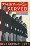 They Also Served : American Women in World War II, Gruhzit-Hoyt, Olga, 1559722800