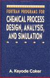 Fortran Programs for Chemical Process Design, Analysis, and Simulation, Coker, A. Kayode, 0884152804