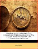 Das Rechtsverhältniss der Serbischen Niederlassungen Zum Staate in Den Ländern der Ungarischen Krone, László Szalay, 1141832801