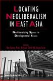 Locating Neoliberalism in East Asia : Neoliberalizing Spaces in Developmental States, , 1405192801