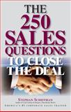 The 250 Sales Questions to Close the Deal, Stephan Schiffman, 1593372809