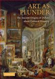 Art as Plunder : The Ancient Origins of Debate about Cultural Property, Miles, Margaret Melanie, 0521872804