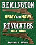 Remington Army and Navy Revolvers, 1861-1888, Donald L. Ware, 0826342809