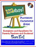 Playshops Facilitator Guide : Energizers and Equalizers for Parents, Teachers and Students!, Ertl, Scott, 0971572801