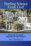 Starting Science from God, Ian Thompson, 0984822801