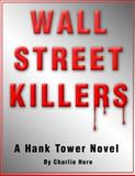 Wall Street Killers : A Hank Tower Novel, Horn, Charlie, 0991512804