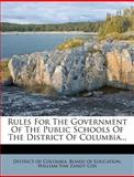 Rules for the Government of the Public Schools of the District of Columbia..., , 1275572804