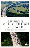 The Ethics of Metropolitan Growth : The Future of Our Built Environment, Kirkman, Robert, 1441102809