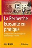 La Recherche Écosanté en Pratique : Pratiques Innovantes de l'Approche Écosystémique À la Santé, , 1461452805