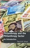 Philanthropy and the Philanthropy Sector : An Introduction, Schuyt, Theo N. M., 147241280X