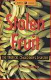 Stolen Fruit : The Tropical Commodities Disaster, Robbins, Peter, 1842772805