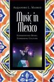 Music in Mexico : Experiencing Music, Expressing Culture, Madrid, Alejandro L., 0199812802