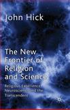 The New Frontier of Religion and Science : Religious Experience, Neuroscience and the Transcendent, Hick, John, 023025280X