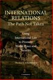International Relations : The Path Not Taken, Schoenbaum, Thomas J., 0521862809