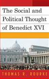 The Social and Political Thought of Benedict XVI, Rourke, Thomas, 0739142801