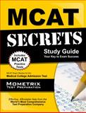 MCAT Secrets Study Guide : MCAT Exam Review for the Medical College Admission Test, MCAT Exam Secrets Test Prep Team, 1621202801