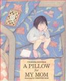 A Pillow for My Mom, Charissa Sgouros, 0395822807