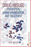 Drug Misuse : Prevention, Harm Minimisation and Treatment, Keene, Janet M., 0412642808