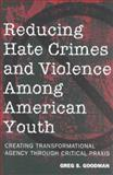 Reducing Hate Crimes and Violence among American Youth 9780820452807