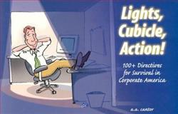 Lights, Cubicle, Action! : 100+ Directives for Survival in Corporate America, , 0970872801